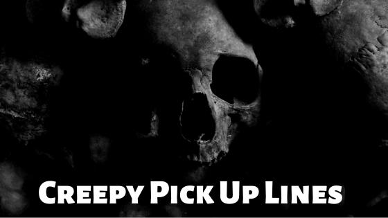 Creepy Pick Up Lines, Creepy
